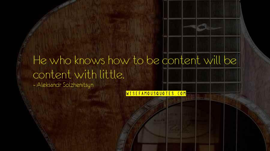 Aleksandr Quotes By Aleksandr Solzhenitsyn: He who knows how to be content will