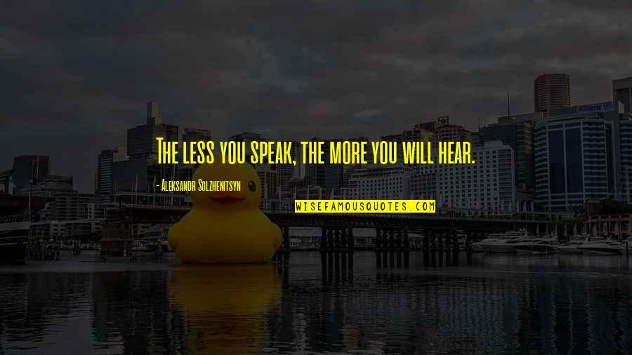 Aleksandr Quotes By Aleksandr Solzhenitsyn: The less you speak, the more you will