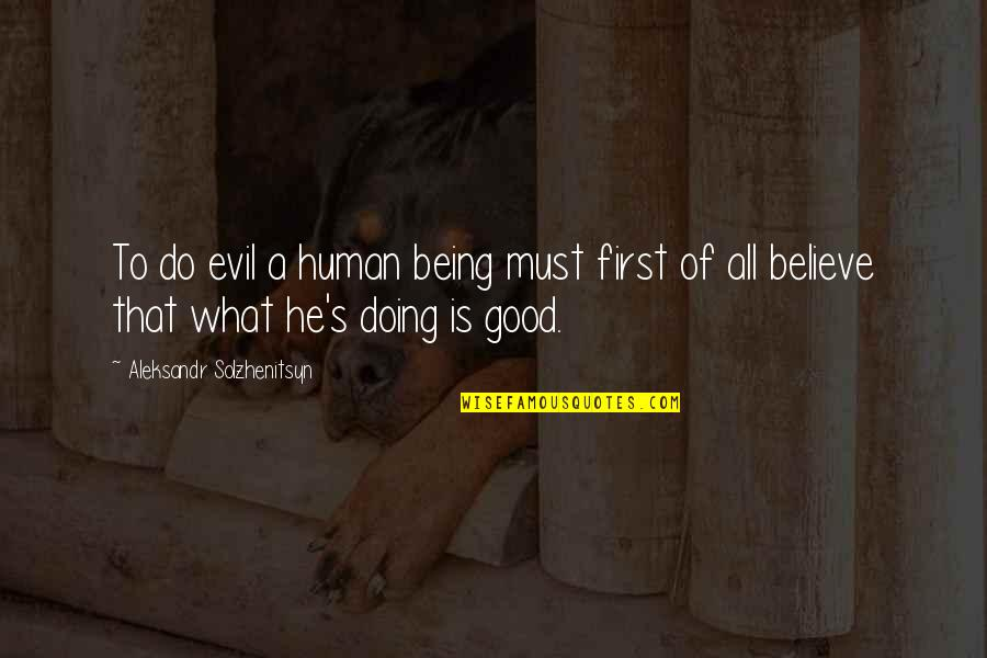 Aleksandr Quotes By Aleksandr Solzhenitsyn: To do evil a human being must first