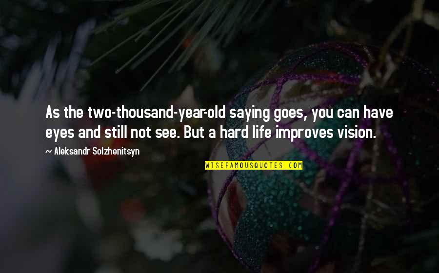 Aleksandr Quotes By Aleksandr Solzhenitsyn: As the two-thousand-year-old saying goes, you can have