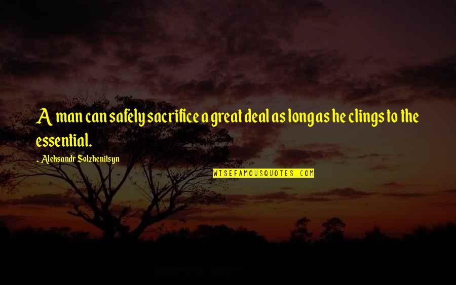 Aleksandr Quotes By Aleksandr Solzhenitsyn: A man can safely sacrifice a great deal