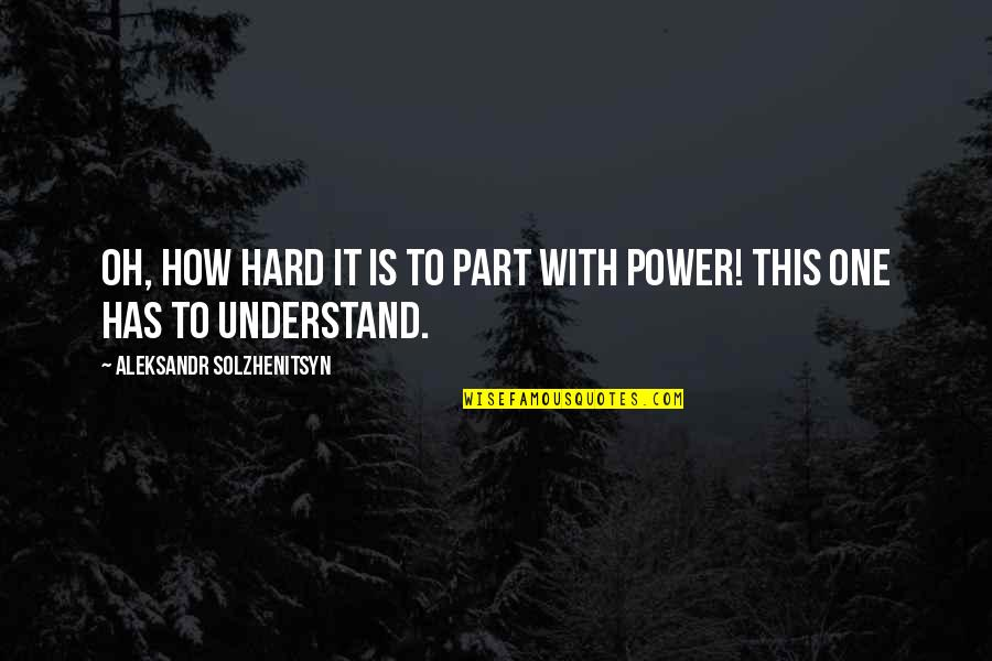 Aleksandr Quotes By Aleksandr Solzhenitsyn: Oh, how hard it is to part with