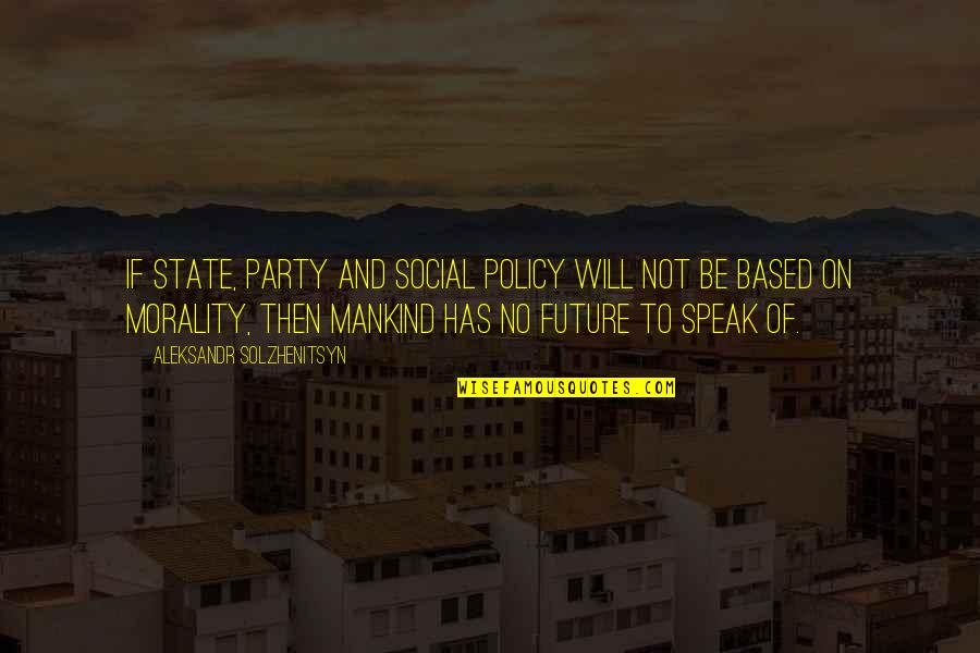 Aleksandr Quotes By Aleksandr Solzhenitsyn: If state, party and social policy will not