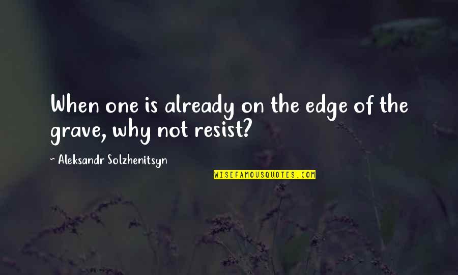 Aleksandr Quotes By Aleksandr Solzhenitsyn: When one is already on the edge of