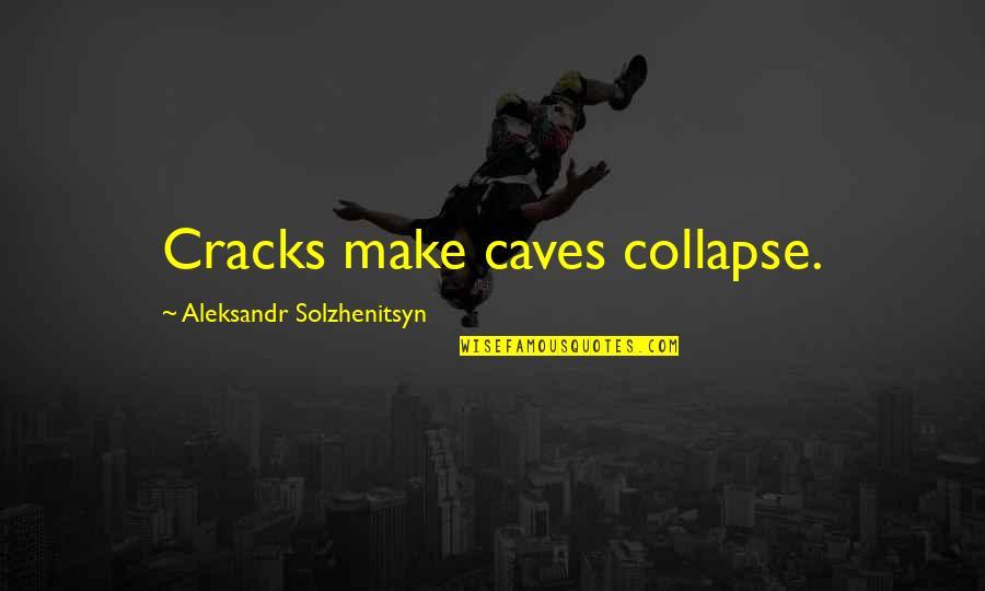 Aleksandr Quotes By Aleksandr Solzhenitsyn: Cracks make caves collapse.