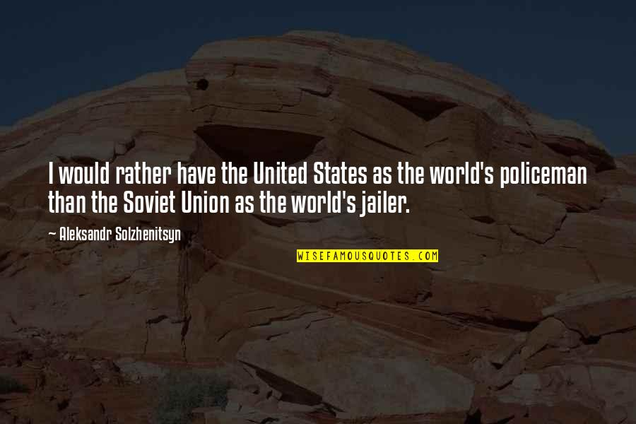 Aleksandr Quotes By Aleksandr Solzhenitsyn: I would rather have the United States as