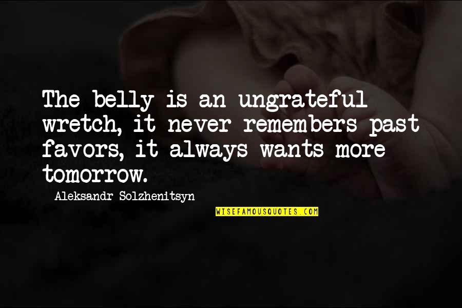 Aleksandr Quotes By Aleksandr Solzhenitsyn: The belly is an ungrateful wretch, it never