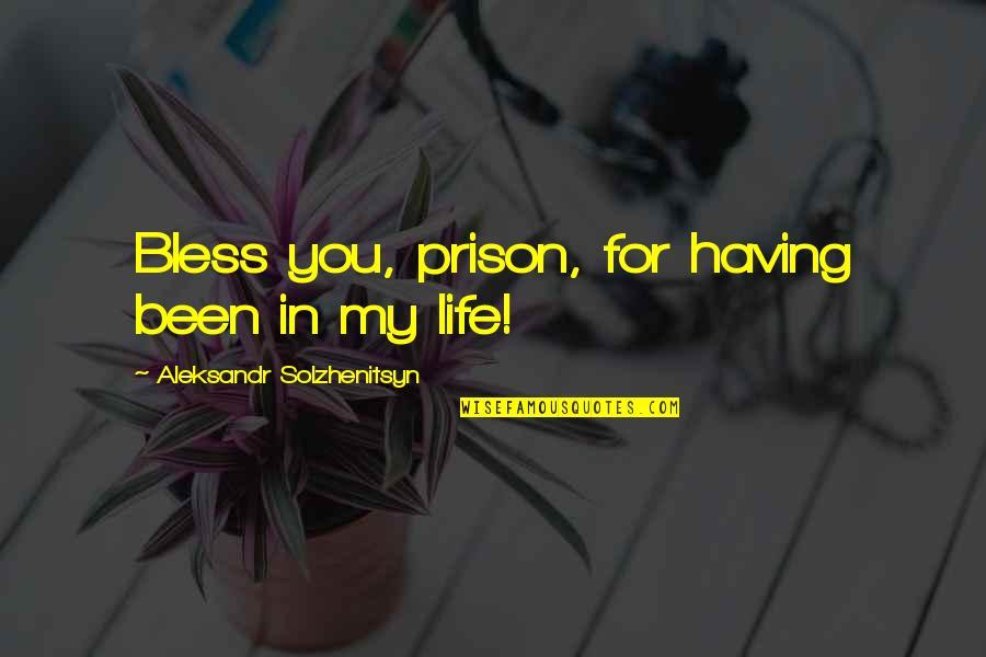 Aleksandr Quotes By Aleksandr Solzhenitsyn: Bless you, prison, for having been in my