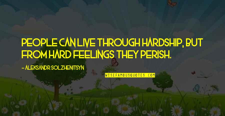 Aleksandr Quotes By Aleksandr Solzhenitsyn: People can live through hardship, but from hard