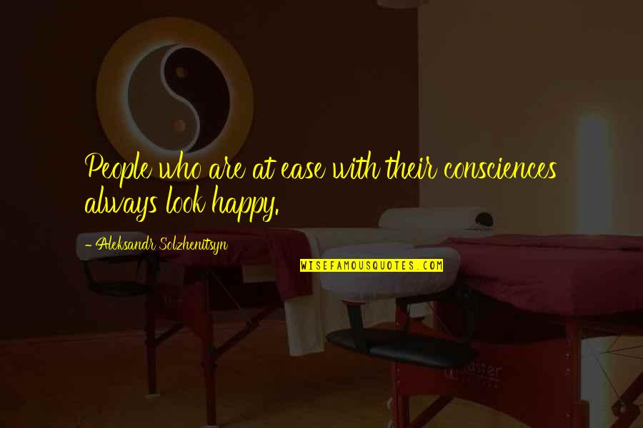 Aleksandr Quotes By Aleksandr Solzhenitsyn: People who are at ease with their consciences