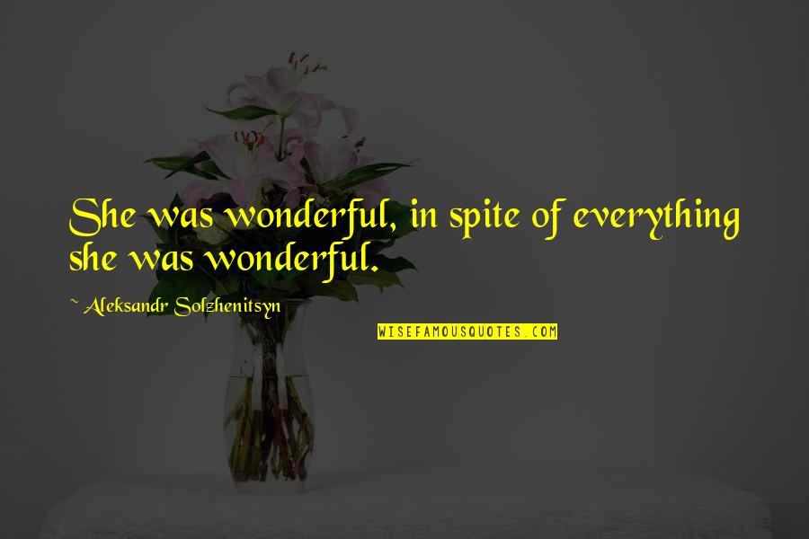 Aleksandr Quotes By Aleksandr Solzhenitsyn: She was wonderful, in spite of everything she