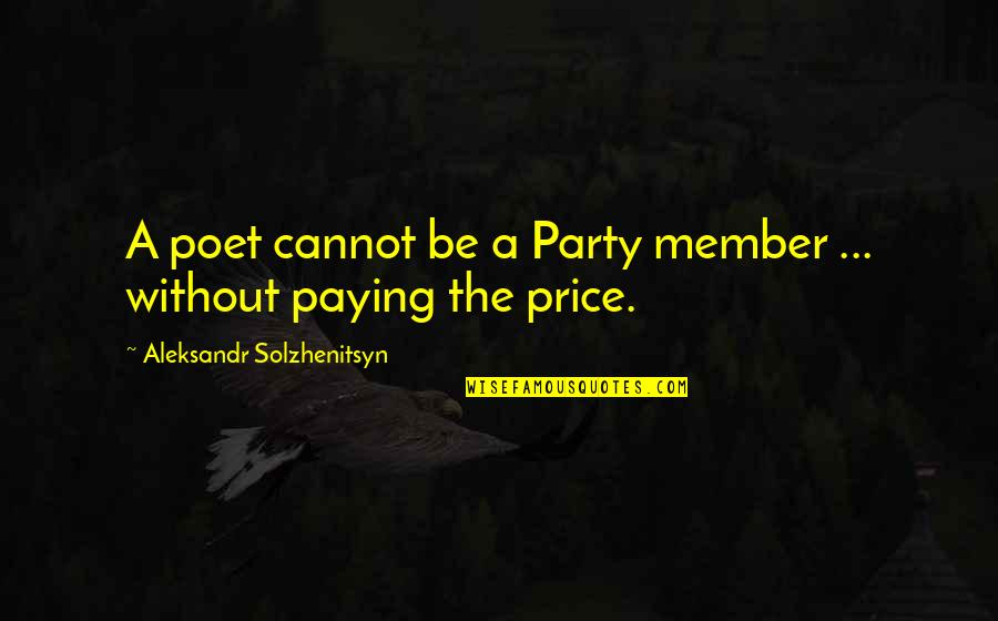 Aleksandr Quotes By Aleksandr Solzhenitsyn: A poet cannot be a Party member ...