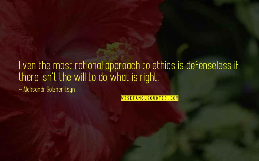 Aleksandr Quotes By Aleksandr Solzhenitsyn: Even the most rational approach to ethics is
