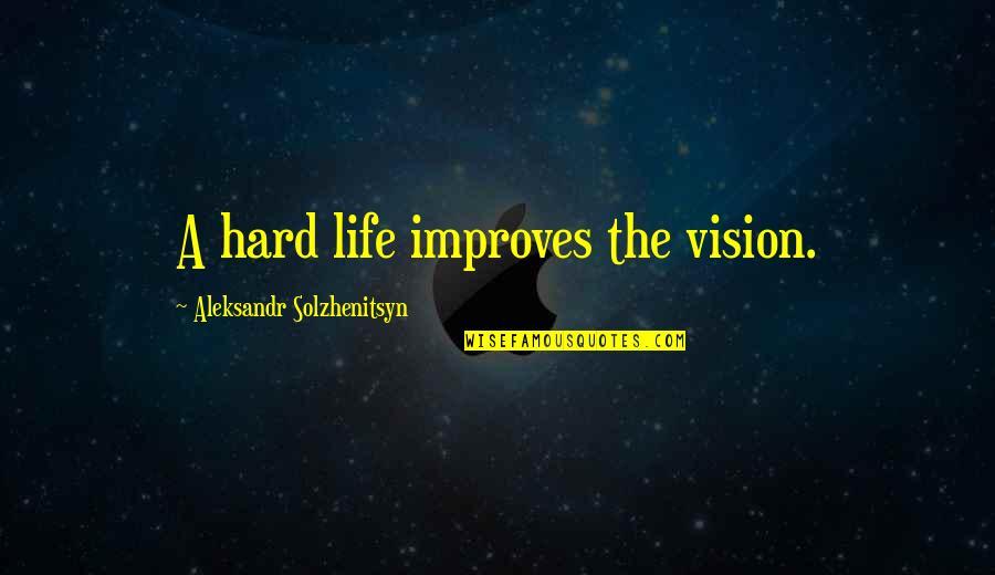 Aleksandr Quotes By Aleksandr Solzhenitsyn: A hard life improves the vision.