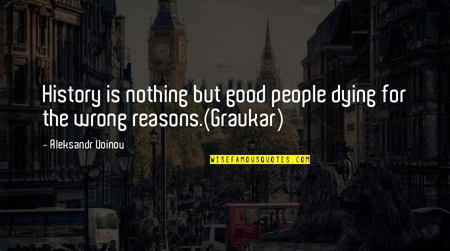 Aleksandr Quotes By Aleksandr Voinov: History is nothing but good people dying for