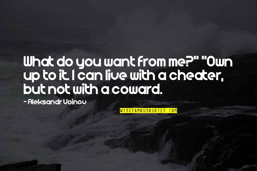 """Aleksandr Quotes By Aleksandr Voinov: What do you want from me?"""" """"Own up"""