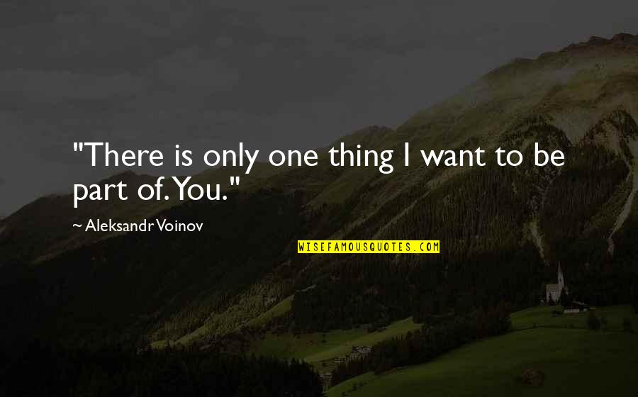 """Aleksandr Quotes By Aleksandr Voinov: """"There is only one thing I want to"""