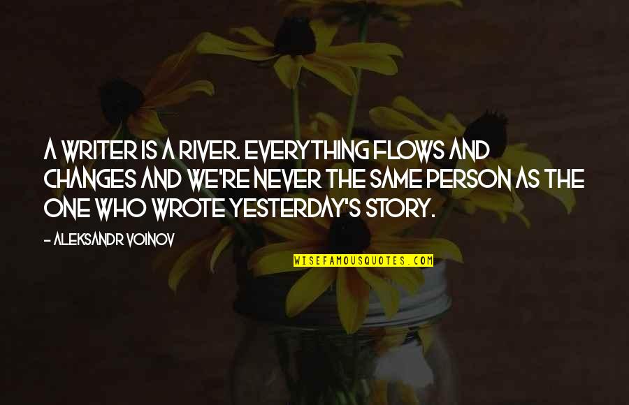 Aleksandr Quotes By Aleksandr Voinov: A writer is a river. Everything flows and