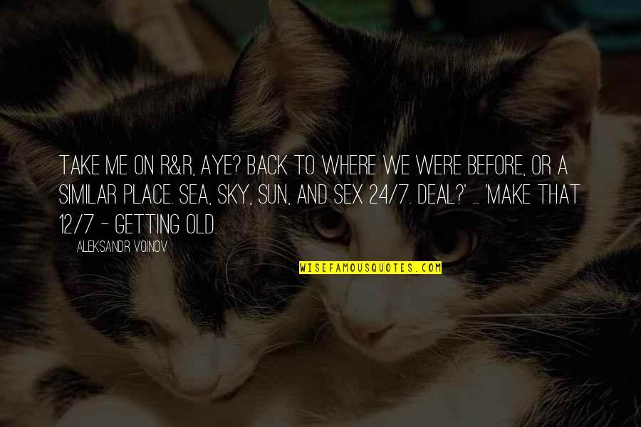 Aleksandr Quotes By Aleksandr Voinov: Take me on R&R, aye? Back to where
