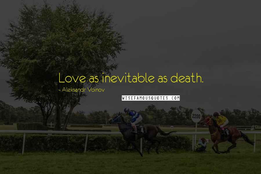 Aleksandr Voinov quotes: Love as inevitable as death.
