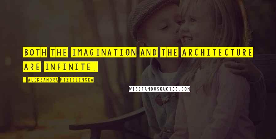 Aleksandra Mizielinska quotes: Both the imagination and the architecture are infinite.