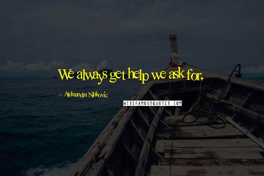Aleksandra Ninkovic quotes: We always get help we ask for.
