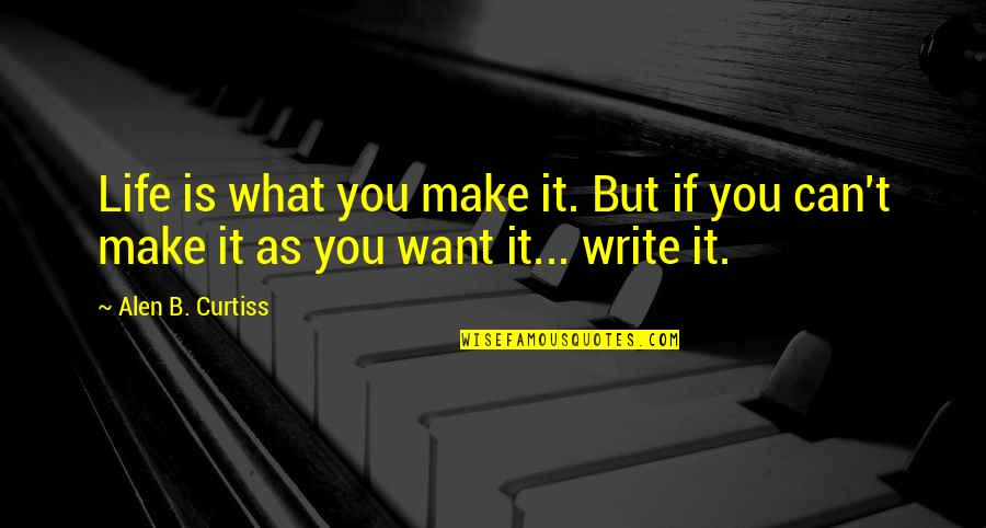 Alen Quotes By Alen B. Curtiss: Life is what you make it. But if