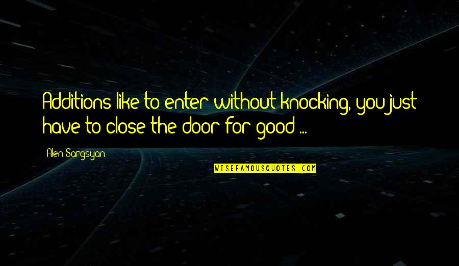 Alen Quotes By Alen Sargsyan: Additions like to enter without knocking, you just