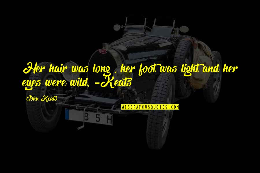 Alessandra Neymar Quotes By John Keats: Her hair was long , her foot was