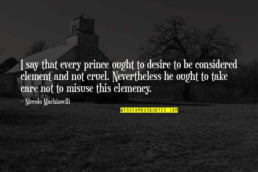 Alessandra Neymar Quotes By Niccolo Machiavelli: I say that every prince ought to desire