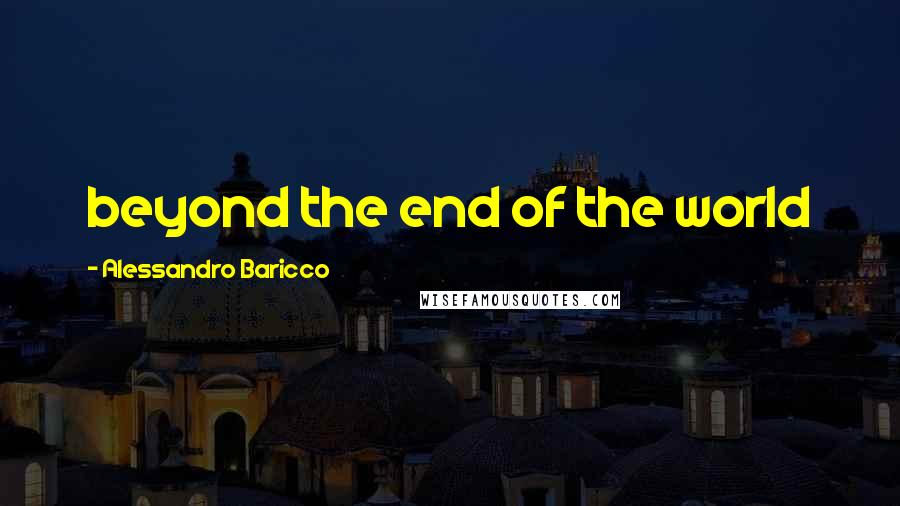 Alessandro Baricco quotes: beyond the end of the world