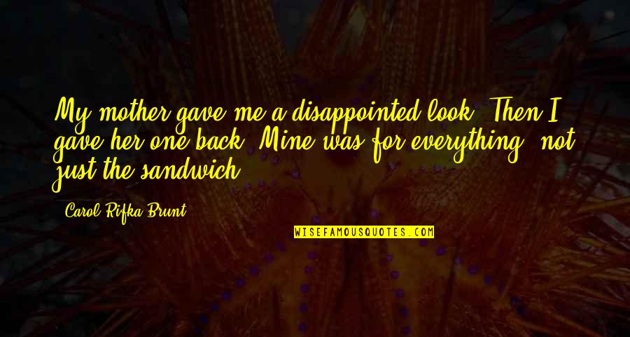 Alex And Jo Quotes By Carol Rifka Brunt: My mother gave me a disappointed look. Then