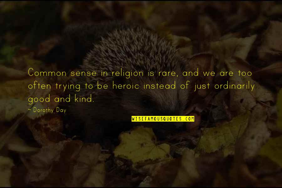 Alex And Jo Quotes By Dorothy Day: Common sense in religion is rare, and we