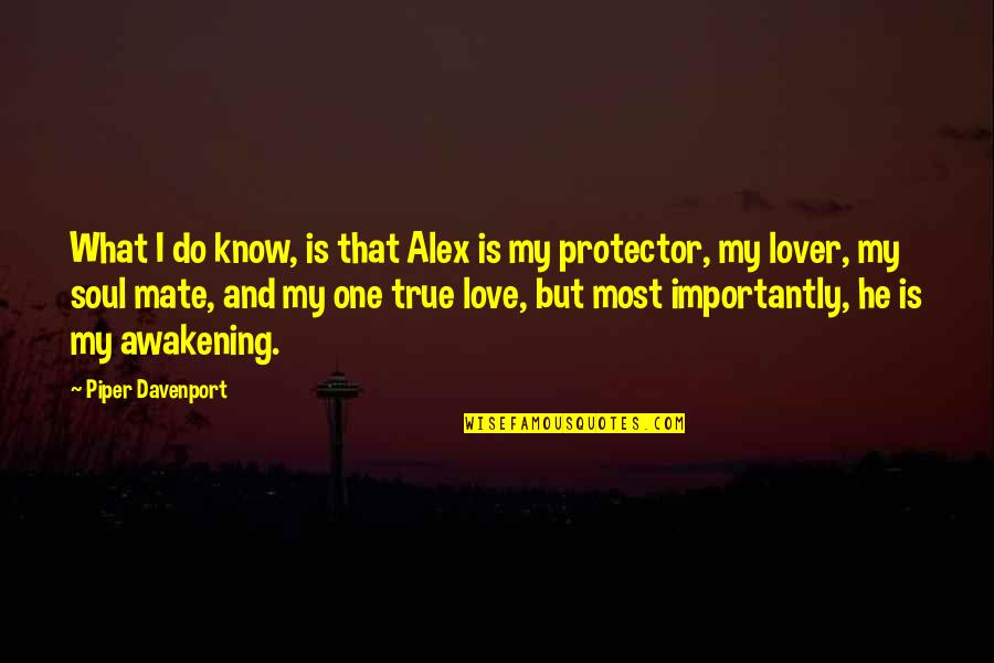 Alex And Piper Love Quotes By Piper Davenport: What I do know, is that Alex is