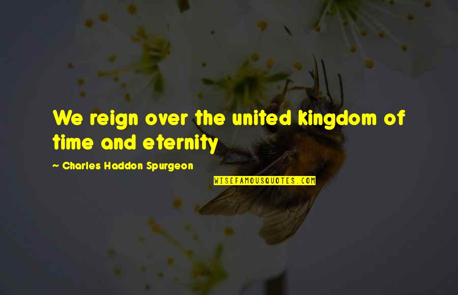 Alex Avila Quotes By Charles Haddon Spurgeon: We reign over the united kingdom of time