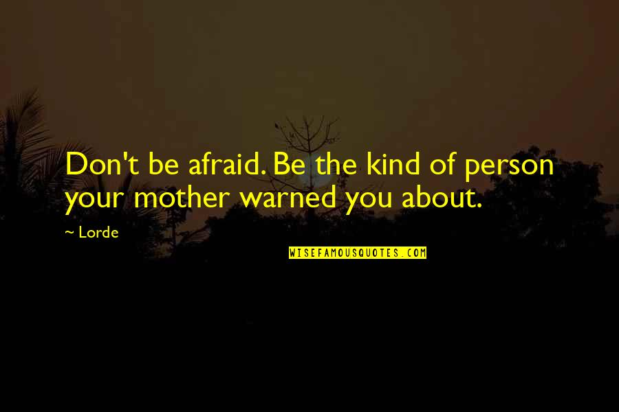 Alex Avila Quotes By Lorde: Don't be afraid. Be the kind of person