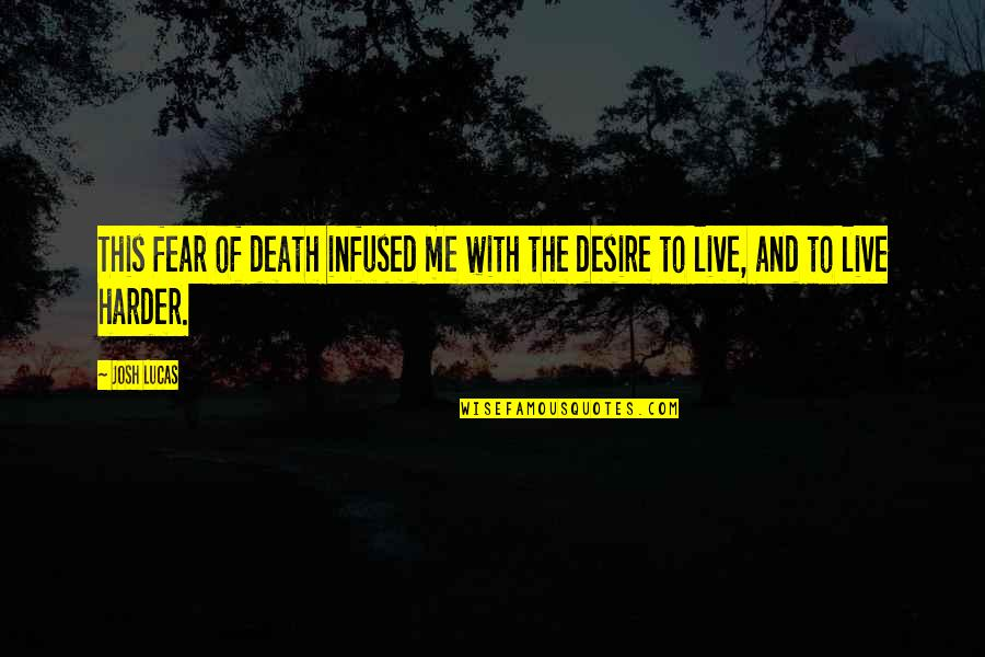 Alex Centomo Quotes By Josh Lucas: This fear of death infused me with the