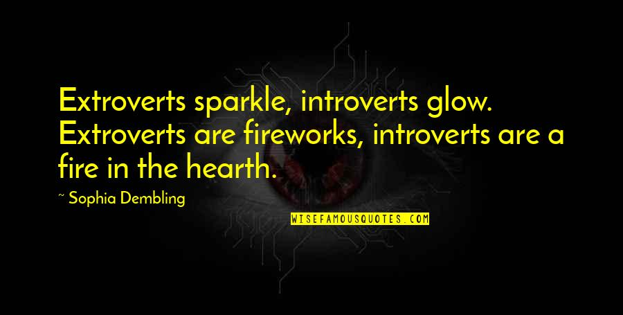 Alex Centomo Quotes By Sophia Dembling: Extroverts sparkle, introverts glow. Extroverts are fireworks, introverts