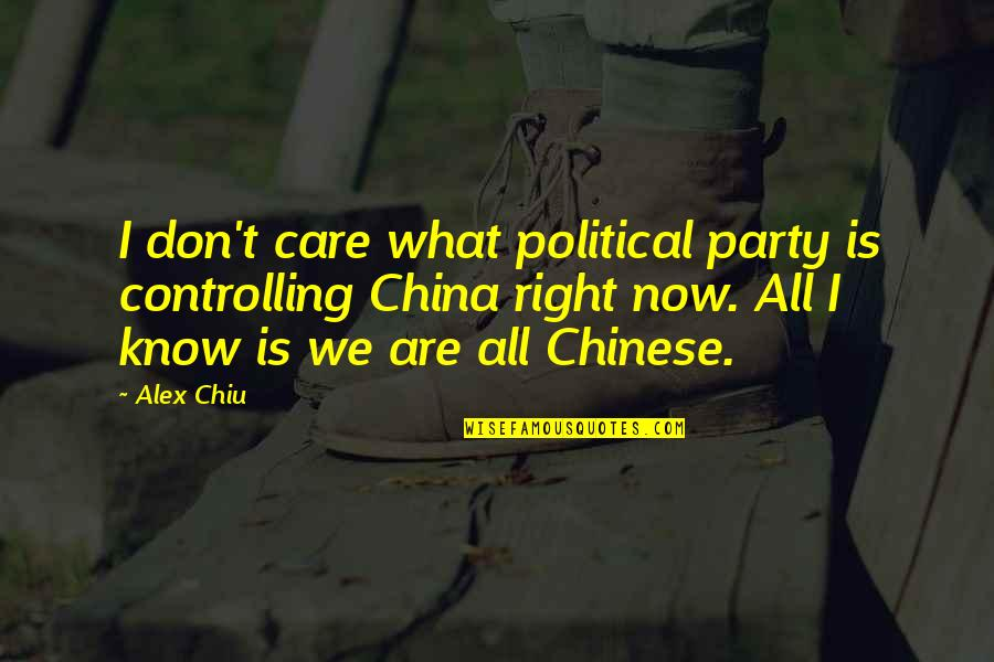 Alex Chiu Quotes By Alex Chiu: I don't care what political party is controlling
