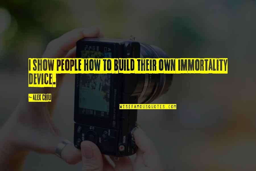 Alex Chiu Quotes By Alex Chiu: I show people how to build their own