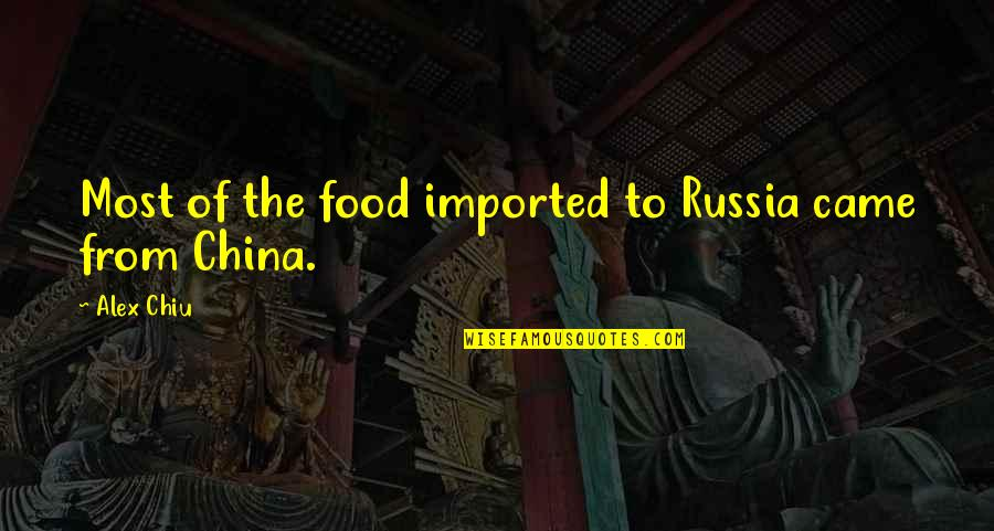 Alex Chiu Quotes By Alex Chiu: Most of the food imported to Russia came