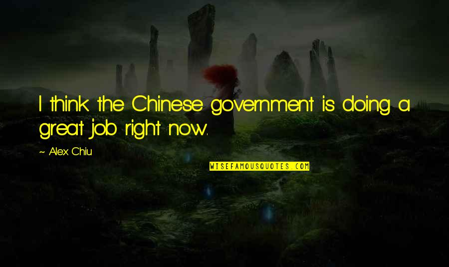 Alex Chiu Quotes By Alex Chiu: I think the Chinese government is doing a