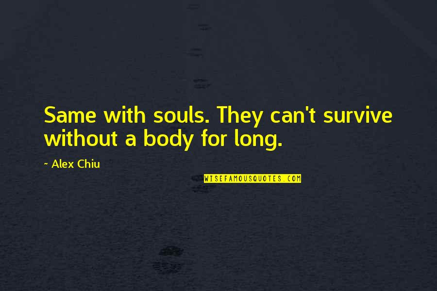 Alex Chiu Quotes By Alex Chiu: Same with souls. They can't survive without a