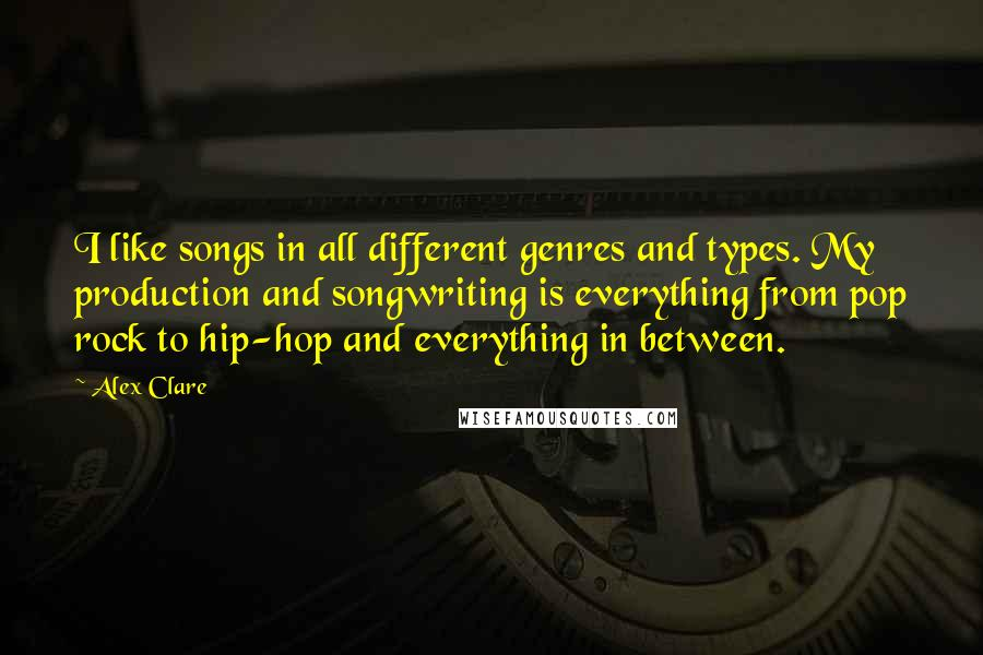 Alex Clare quotes: I like songs in all different genres and types. My production and songwriting is everything from pop rock to hip-hop and everything in between.