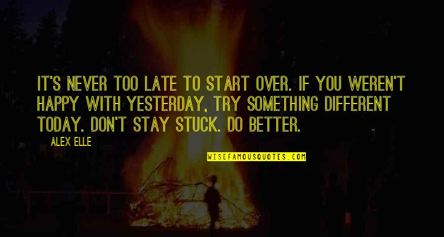 Alex Elle Quotes By Alex Elle: It's never too late to start over. If