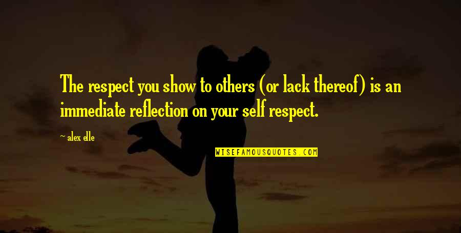 Alex Elle Quotes By Alex Elle: The respect you show to others (or lack
