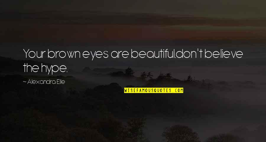 Alex Elle Quotes By Alexandra Elle: Your brown eyes are beautiful.don't believe the hype.