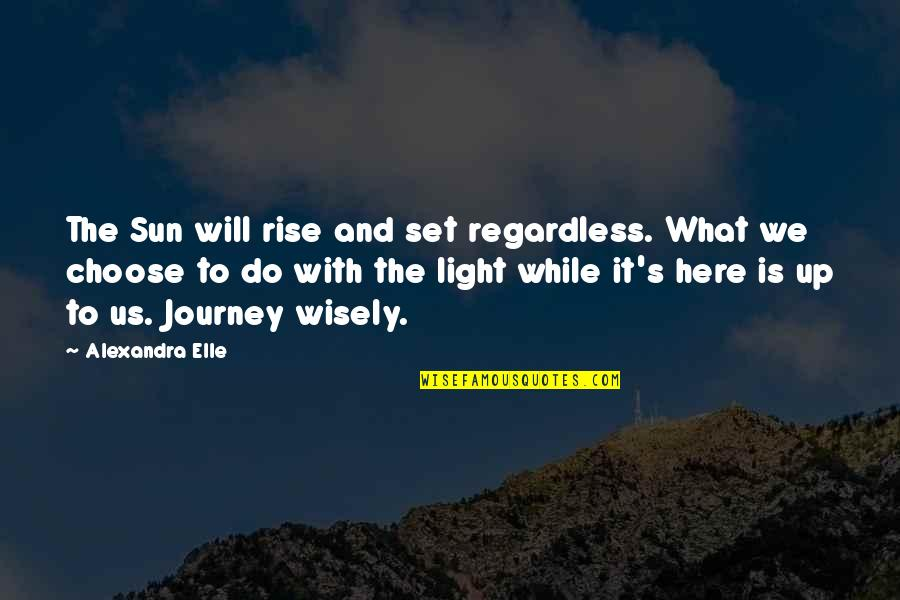 Alex Elle Quotes By Alexandra Elle: The Sun will rise and set regardless. What