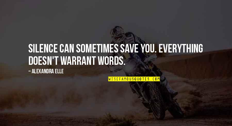 Alex Elle Quotes By Alexandra Elle: Silence can sometimes save you. everything doesn't warrant