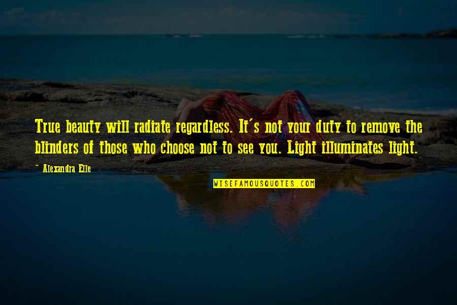 Alex Elle Quotes By Alexandra Elle: True beauty will radiate regardless. It's not your